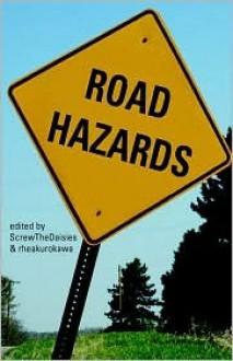 Road Hazards: - ScrewTheDaisies, Rheakurakowa