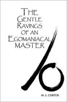 The Gentle Ravings of an Egomaniacal Master - M.L. Cerpok