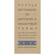 Tuttle Dictionary of Antiques & Collec - Don Bingham, Joan Bingham