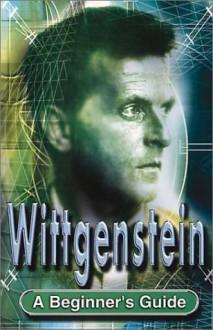 Wittgenstein: A Beginner's Guide - Sean Sheehan