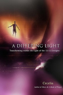 A Differing Light: Transforming Within the Light of the 12:12 Energies - Cecelia
