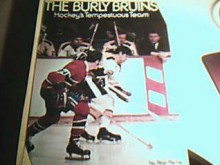 The Burly Bruins: Hockey's tempestuous team - Stan Fischler