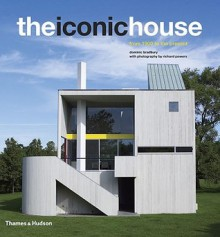 The Iconic House: Architechural Masterworks Since 1900 - Dominic Bradbury, Richard Powers