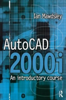 AutoCAD 2000i: An Introductory Course - Ian Mawdsley