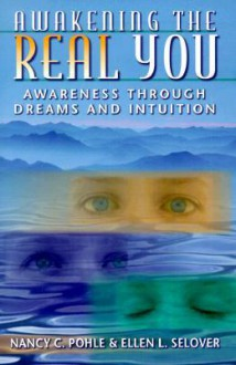 Awakening the Real You: Awareness Through Dreams and Intuition - Nancy C. Pohle