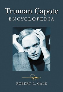 Truman Capote Encyclopedia - Robert L. Gale