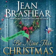 Be Mine This Christmas (Texas Heroes, Book 22) - Jean Brashear