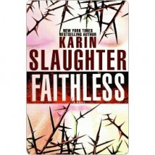 Faithless (Grant County, #5) - Karin Slaughter