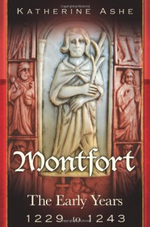 Montfort: The Early Years - 1229 to 1243 - Katherine Ashe