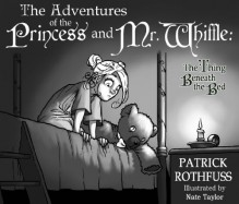 The Adventures of the Princess and Mr. Whiffle: The Thing Beneath the Bed - Nate Taylor, Patrick Rothfuss