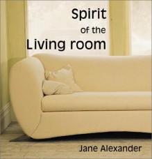 Spirit of the Living Room - Jane Alexander