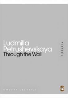 Through the Wall - Ludmilla Petrushevskaya, Anna Summers, Keith Gessen