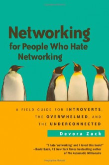 Networking for People Who Hate Networking: A Field Guide for Introverts, the Overwhelmed, and the Underconnected - Devora Zack
