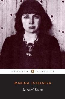 Selected Poems (Tsvetaeva, Marina) (Penguin Twentieth-Century Classics) - Maria Tsvetaeva