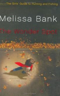 The Wonder Spot - Melissa Bank