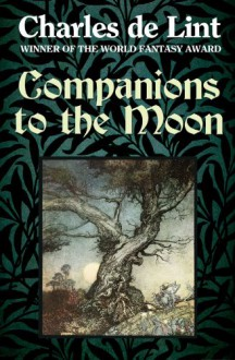 Companions to the Moon - Charles de Lint