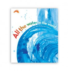 All the Water in the World - George Ella Lyon, Katherine Tillotson