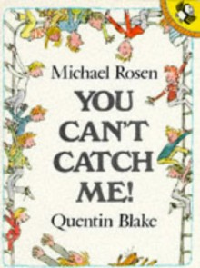 You Can't Catch Me! - Michael Rosen
