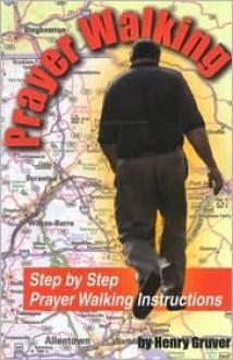 Prayer Walking: A Prayer Walker's Handbook - Henry Gruver