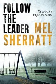 Follow The Leader (A DS Allie Shenton Novel) - Mel Sherratt