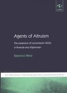 Agents of Altruism: The Expansion of Humanitarian NGOs in Rwanda and Afghanistan - Katarina West