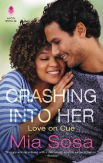 Crashing into Her: Love on Cue - Mia Sosa