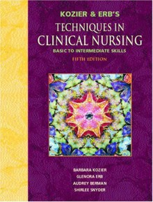 "Kozier and Erb's Techniques in Clinical Nursing ""Basic to Intermediate Skills"" - Barbara Kozier, Glenora Erb, Audrey J. Berman"