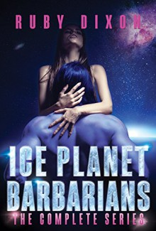 Ice Planet Barbarians: The Complete Series: A SciFi Alien Serial Romance - Ruby Dixon