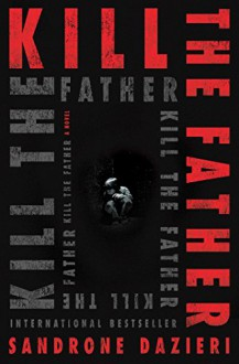 Kill the Father: A Novel - Sandrone Dazieri