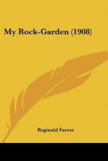 My Rock-Garden (1908) - Reginald Farrer