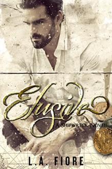 Elusive (Shipwreck Book 1) - L.A. Fiore