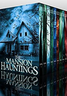 The Mansion Hauntings Super Boxset: A Collection Of Riveting Haunted House Mysteries - James Hunt, Roger Hayden, Alexandria Clarke