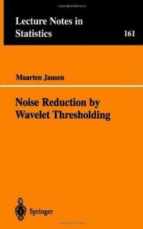 Noise Reduction by Wavelet Thresholding (Lecture Notes in Statistics) - Maarten Jansen