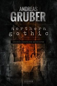 Northern Gothic: Unheimliche Geschichten - Andreas Gruber