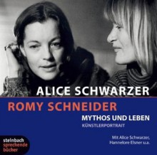 Romy Schneider. Mythos und Leben. - Alice Schwarzer