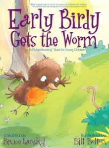 Early Birdy Gets the Worm: A PictureReading Book for Young Children - Bruce Lansky,Bill Bolton