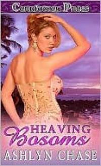 Heaving Bosoms - Ashlyn Chase