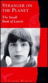 Strangers on the Planet: The Small Book of Laurie - Claire Burch