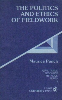 The Politics and Ethics of Fieldwork (Qualitative Research Methods, Vol. 3) - Maurice Punch