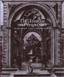 The Treatise on Perspective: Published and Unpublished - Lyle Massey