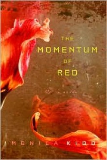 The Momentum of Red: A Novel - Monica Kidd