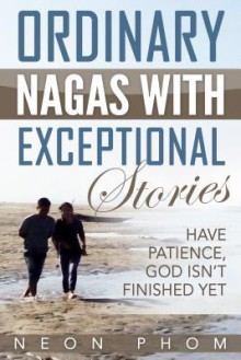 Ordinary Nagas With Exceptional Stories: Have patience, God isn't finished yet - Neon Phom