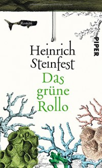Das grüne Rollo: Roman - Heinrich Steinfest