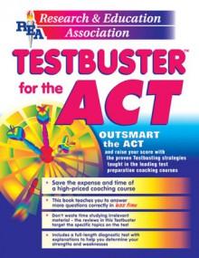 ACT Testbuster -- REA's Testbuster for the ACT - Sandra A. Marona, Mark Shapiro
