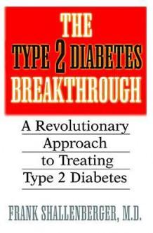 The Type 2 Diabetes Breakthrough - Frank Shallenberger, Shallenberger M. D. Frank
