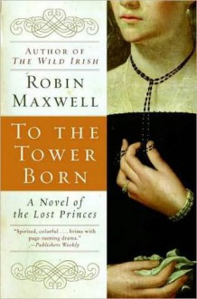 To the Tower Born - Robin Maxwell