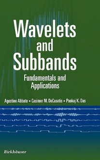 Wavelets and Subband: Fundamentals and Applications - Agostino Abbate, Casimer DeCusatis