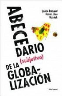 Abecedario (subjetivo) de la globalización - Ignacio Ramonet, Ramón Chao, Jacek Wozniak