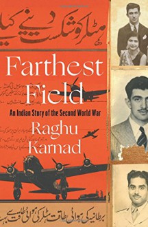 Farthest Field: An Indian Story of the Second World War - Raghu Karnad