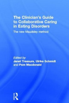The Clinician's Guide to Collaborative Caring in Eating Disorders - Treasure Janet, Ulrike Schmidt, Pam Macdonald